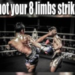 It's Not Your 8 Limbs Striking