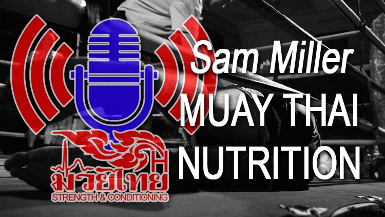 Sam Miller Muay Thai Nutrition Podcast Interview
