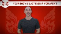 Your BODY is lazy even if YOU aren't!