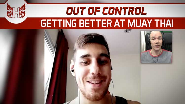 Out of Control – Getting Better at Muay Thai