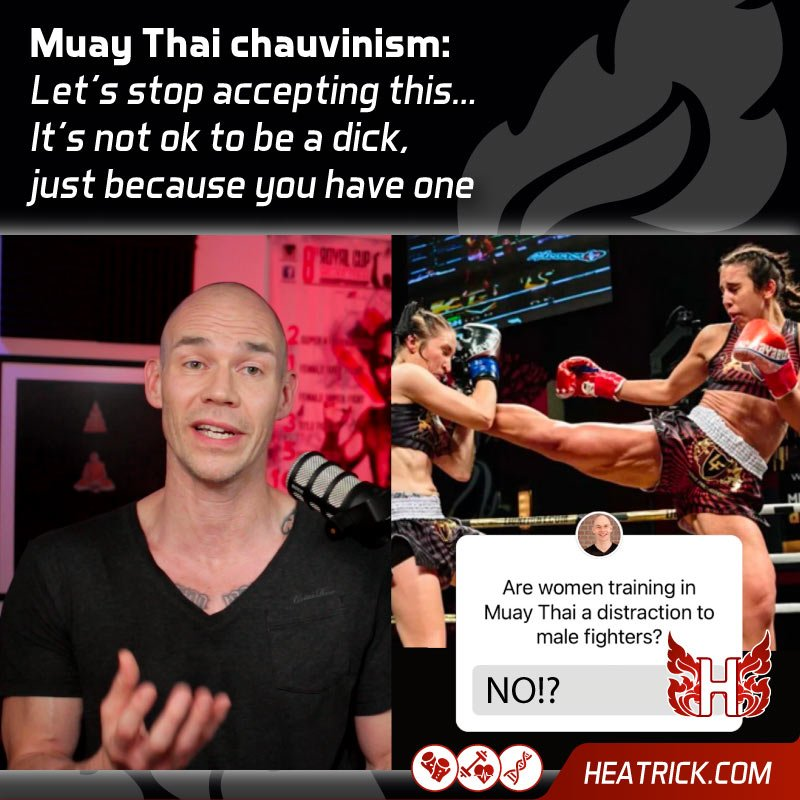 Muay Thai Chauvinism: Let's stop accepting this... It's not ok to be a dick, just because you have one