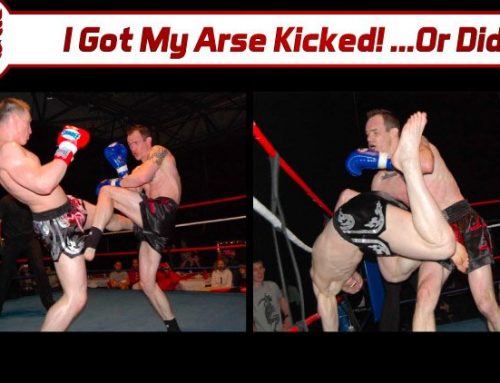 I Got My Arse Kicked! …Or Did I?
